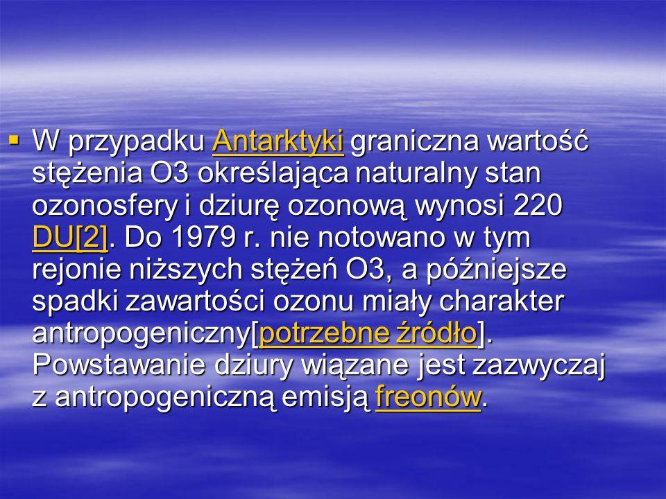W przypadku Antarktyki graniczna wartość stężenia O3 określająca naturalny stan ozonosfery i dziurę ozonową wynosi 220 DU[2].